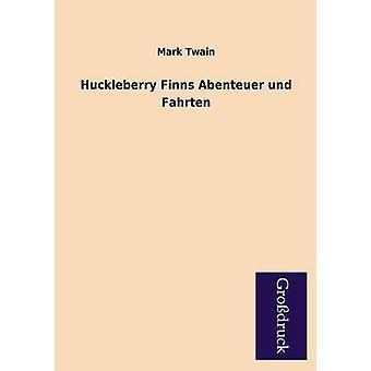 Huckleberry Finns Abenteuer Und Fahrten by Twain & Mark