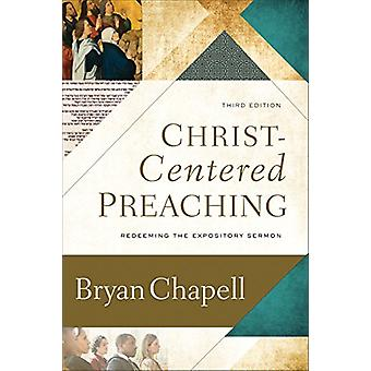 Christ-Centered Preaching - Redeeming the Expository Sermon by Bryan C