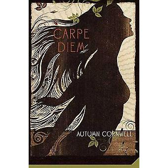 Carpe Diem by Autumn Cornwell - 9780312561291 Book