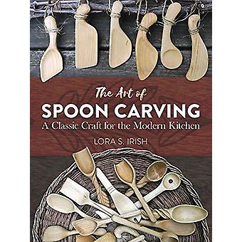 Art of Spoon Carving - A Classic Craft for the Modern Kitchen by Lora