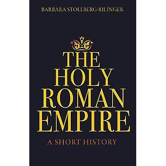 The Holy Roman Empire - A Short History by The Holy Roman Empire - A Sh