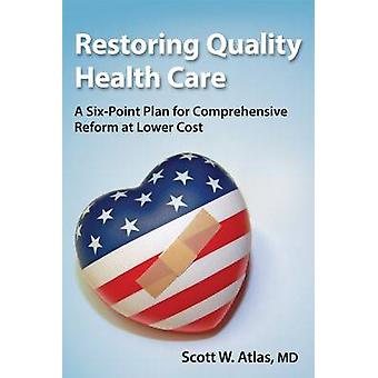 Restoring Quality Health Care - A Six-Point Plan for Comprehensive Ref