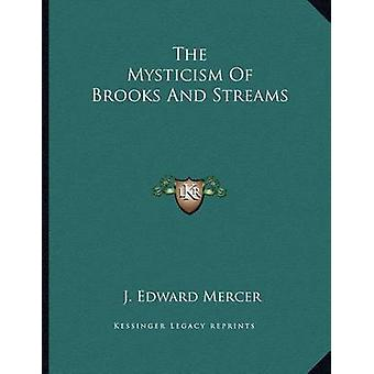 The Mysticism of Brooks and Streams by J Edward Mercer - 978116304549