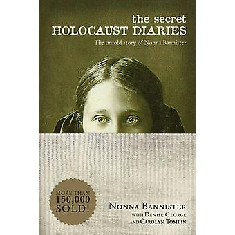 The Secret Holocaust Diaries - The Untold Story of Nonna Bannister by
