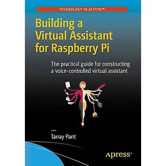 Building a Virtual Assistant for Raspberry PI - The Practical Guide fo