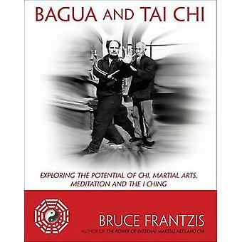 Bagua and Tai Chi - Exploring the Potential of Chi - Martial Arts - Me