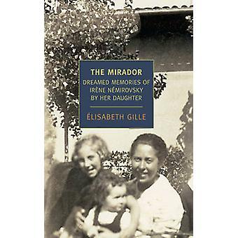 The Mirador - Dreamed Memories of Irene Nemirovsky by Her Daughter by