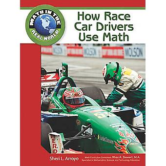 How Race Car Drivers Use Math by Sheri L. Arroyo - Rhea A. Stewart -