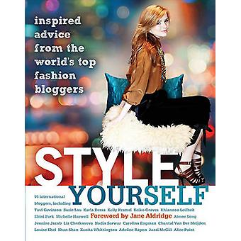 Style Yourself - Inspired Advice from the World's Top Fashion Bloggers