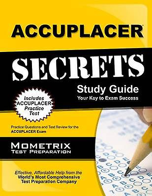Accuplacer Secrets Study Guide - Practice Questions and Test Review fo