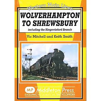 Wolverhampton to Shrewsbury - Including the Kingswinford Branch by Vic