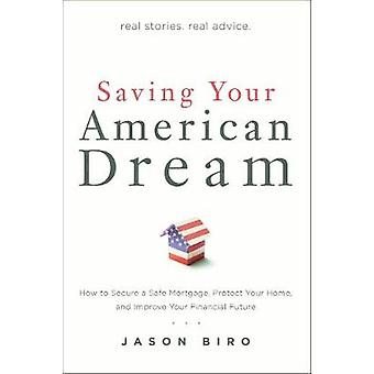 Saving Your American Dream - How to Secure a Safe Mortgage - Protect Y