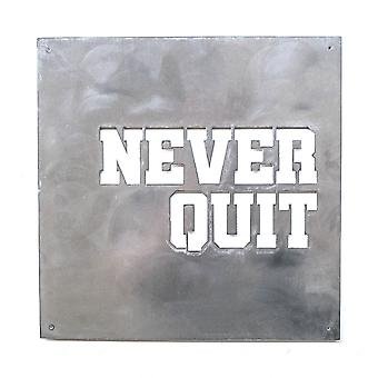 Never quit - metal cut sign 15x15in