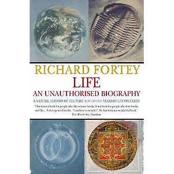 Life An Unauthorized Biography by Richard A. Fortey