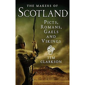 The Makers of Scotland: Picts Romans Gaels and Vikings (Paperback) by Clarkson Tim
