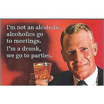I'M Not An Alcoholic, Alcoholics Go To Meetings. I'M A Drunk We Go To... Funny Fridge Magnet