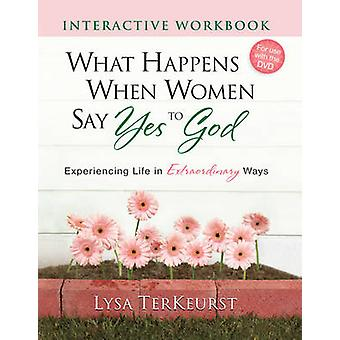What Happens When Women Say Yes to God Interactive Workbook - Experien