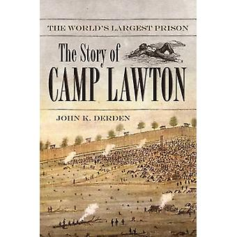 The World's Largest Prison - The Story of Camp Lawton by John K. Derde