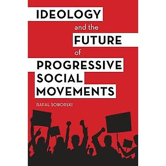 Ideology and the Future of Progressive Social Movements by Rafal Sobo
