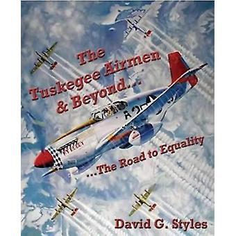 The Tuskegee Airmen & Beyond - ...The Road to Equality by David G. Sty