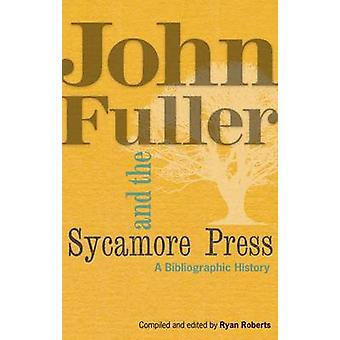 John Fuller and the Sycamore Press - A Bibliographic History by Ryan R