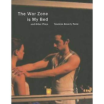 The War Zone is My Bed and Other Plays by Yasmine Beverly Rana - 9781