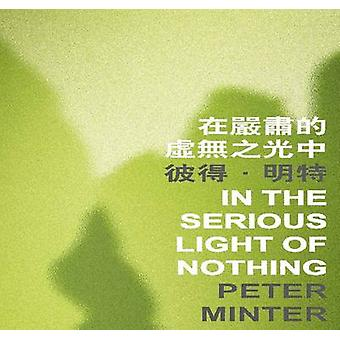 In the Serious Light of Nothing by Peter Minter - 9789629966195 Book