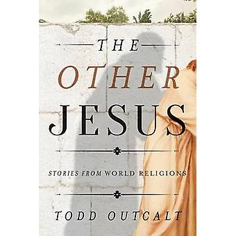 The Other Jesus - Stories from World Religions by Todd Outcalt - 97814