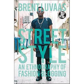 Street Style An Ethnography of Fashion Blogging by Luvaas & Brent
