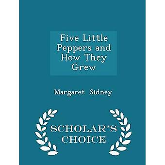 Five Little Peppers and How They Grew  Scholars Choice Edition by Margaret Sidney