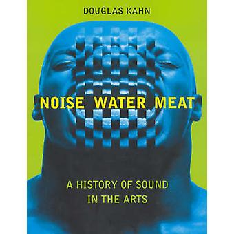 Noise - Water - Meat - A History of Voice - Sound - and Aurality in th