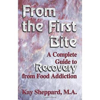 From the First Bite - A Complete Guide to Recovery from Food Addiction