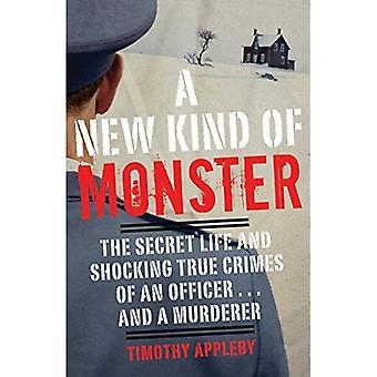 Een nieuw soort Monster: het geheime leven en ware misdaden van officier... schokkend en een moordenaar