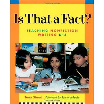 Is That a Fact?: Teaching Nonfiction Writing K-3 / Tony Stead ; Foreword by Tomie Depaola.