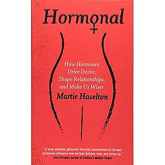 Hormonal: How Hormones Drive�Desire, Shape Relationships,�and Make Us Wiser