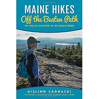 Maine Hikes Off the Beaten� Path: 35 Trails Waiting to Be Discovered