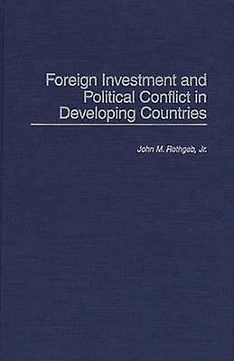 Foreign Investment and Political Conflict in Developing Countries by rougehgeb & John M. & Jr.