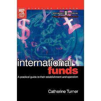 International Funds A Practical Guide by Turner & Catherine