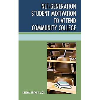 NetGeneration Student Motivation to Attend Community College by Akili & Shalom Michael