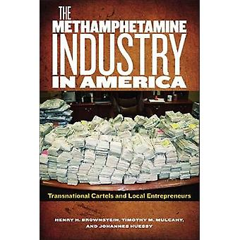 The Methamphetamine Industry in America Transnational Cartels and Local Entrepreneurs by Brownstein & Henry H
