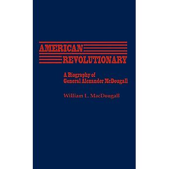 American Revolutionary A Biography of General Alexander McDougall by Macdougall & William L.