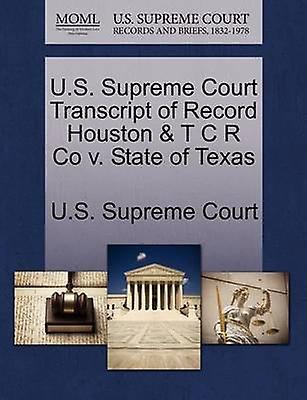 U.S. Supreme Court Transcript of Record Houston  T C R Co v. State of Texas by U.S. Supreme Court
