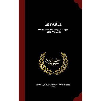 Hiawatha The Story Of The Iroquois Sage In Prose And Verse by DeCosta & B. F. Benjamin Franklin & 1831