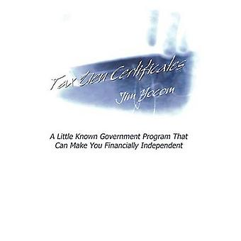 Tax Lien Certificates  A Little Known Government Program That Can Make You Financially Independent by Yocom & Jim