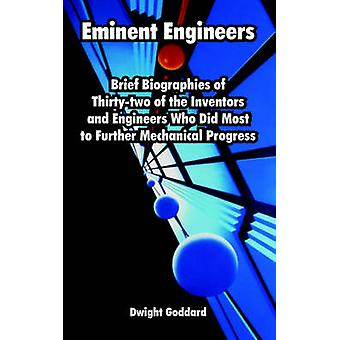 Eminent Engineers Brief Biographies of Thirtytwo of the Inventors and Engineers Who Did Most to Further Mechanical Progress by Goddard & Dwight