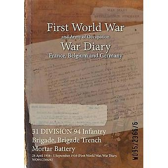 31 DIVISION 94 Infantry Brigade Brigade Trench Mortar Battery  28 April 1916  1 September 1916 First World War War Diary WO9523666 by WO9523666