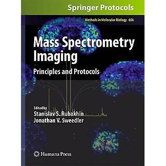 Mass Spectrometry Imaging Principles and Protocols by Rubakhin & Stanislav S.