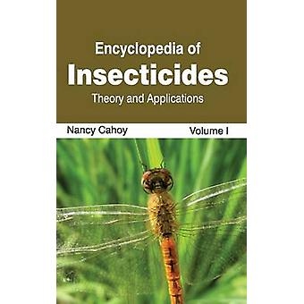 Encyclopedia of Insecticides Volume I Theory and Applications by Cahoy & Nancy