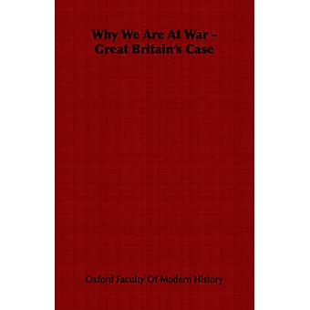 Why We Are at War  Great Britains Case by Oxford Faculty of Modern History & Facult