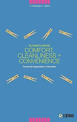Comfort Cleanliness and Convenience The Social Organization of Normality by Shove & Elizabeth